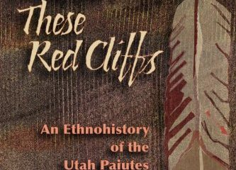 Beneath These Red Cliffs: An Ethnohistory of the Utah Paiutes