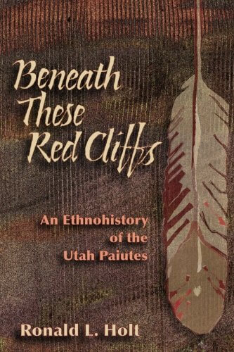 Go to Beneath These Red Cliffs: An Ethnohistory of the Utah Paiutes